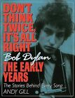 Don't Think Twice, it's All Right: Bob Dylan, the Early Years - The Stories Behind Every Song by Andy Gill (Paperback, 1998)