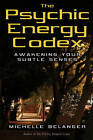 The Psychic Energy Codex: Awakening Your Subtle Senses by Michelle Belanger (Paperback, 2007)
