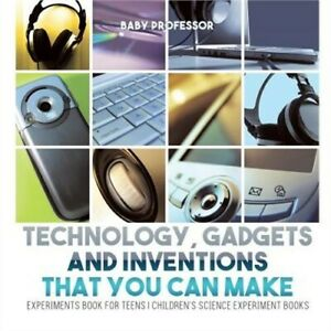Technology, Gadgets and Inventions That You Can Make - Experiments Book for Teen
