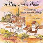 A Map and a Mule: A Peace Story of Queen Isabel of Portugal by Eric Timar (Paperback / softback, 2012)