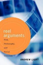Reel Arguments : Film, Philosophy, and Social Criticism by Andrew Light...