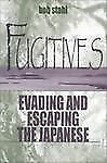 Fugitives : Evading and Escaping the Japanese by Bob Stahl (2001, Hardcover)