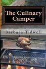 The Culinary Camper: Adventures in Camp Cooking by Barbara Tidwell (Paperback / softback, 2014)