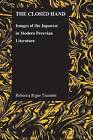 The Closed Hand: Images of the Japanese in Modern Peruvian Literature by Rebecca Riger Tsurami (Microfilm, 2012)