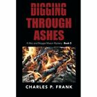 Digging Through Ashes: A Mac and Maggie Mason Mystery - Book 5 by Charles P Frank (Paperback / softback, 2014)