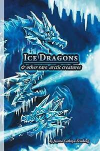 Ice-Dragons-amp-Other-Rare-Arctic-Creatures-A-Field-Guide-Brand-New-Free-P-amp-P