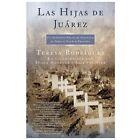 Atria Espanol: Las Hijas de Juárez : Un Authéntico Relato de Aesinatos en Serie al sur de la Frontera by Teresa Rodriguez and Diana Montané (2007, Paperback)