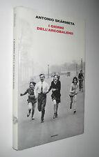 Antonio Skarmeta I GIORNI DELL'ARCOBALENO Einaudi 2013 prima edizione