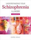 Understanding Your Schizophrenia Illness: A Workbook by Chris Healy (Paperback, 2007)