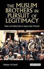 The Muslim Brothers in Pursuit of Legitimacy: Power and Political Islam in Egypt Under Mubarak by Hesham Al-Awadi (Paperback, 2013)