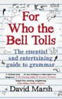 For Who the Bell Tolls: The Essential and Entertaining Guide to Grammar by David Marsh (Paperback, 2014)