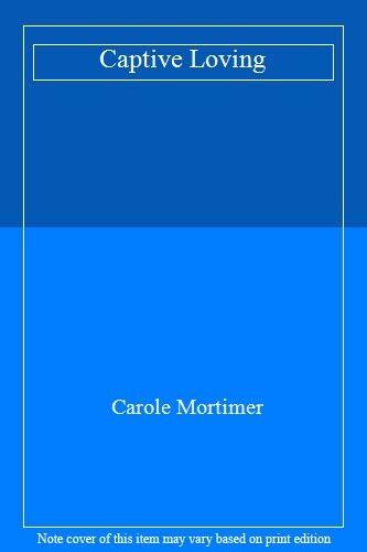 Captive Loving By Carole Mortimer