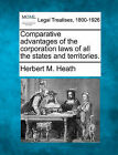 Comparative Advantages of the Corporation Laws of All the States and Territories. by Herbert M Heath (Paperback / softback, 2010)