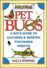 Pet Bugs: A Kid's Guide to Catching and Keeping Touchable Insects by Sally Kneidel (Paperback, 1994)