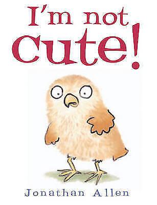 I'm Not Cute! by Allen, Jonathan ( Author ) ON Feb-01-2008, Board book, Allen, J