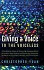 Giving a Voice to the Voiceless by Christopher Yuan (Hardback, 2016)