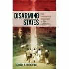 Disarming States: The International Movement to Ban Landmines by Kenneth R. Rutherford (Hardback, 2010)