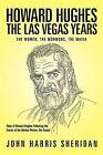 Howard Hughes: The Las Vegas Years The Women, the Mormons, the Mafia by John Harris Sheridan (Paperback, 2011)