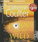 Born to Be Wild by Catherine Coulter (CD-Audio, 2012)
