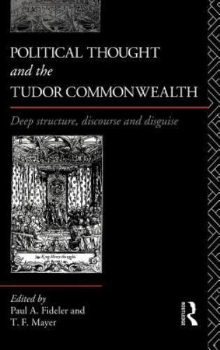 Political Thought and the Tudor Commonwealth: Deep Structure, Discourse and Disg