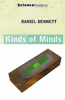 Kinds Of Minds: The Origins Of Consciousness (Science Masters), Dennett, Daniel