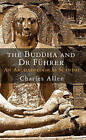 The Buddha and Dr Fuhrer: An Archaeological Scandal by Charles Allen (Hardback, 2008)