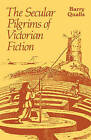 The Secular Pilgrims of Victorian Fiction: The Novel as Book of Life by Barry V. Qualls (Paperback, 1982)