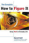 The Complete How to Figure it: Using Math in Everyday Life by Darrell Huff (Paperback, 1999)