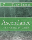 Ascendance: The American Union by Tony James (Paperback / softback, 2010)