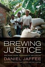 Brewing Justice: Fair Trade Coffee, Sustainability, and Survival Jaffee, Daniel