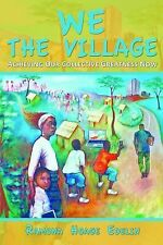 We the Village: Achieving Our Collective Greatness Now by Ramona Hoage Edelin...
