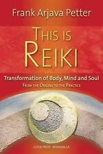 This Is Reiki : Transformation of Body, Mind and Soul from the Origins to the...