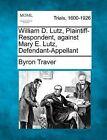 William D. Lutz, Plaintiff-Respondent, Against Mary E. Lutz, Defendant-Appellant by Byron Traver (Paperback / softback, 2012)