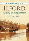 A Century of Ilford by Brian Evans (Paperback, 2012)