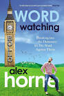 Wordwatching: Breaking into the Dictionary - It's His Word Against Theirs by Alex Horne (Paperback, 2010)