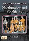 Memories of the Northumberland Coalfields by Neil Taylor (Paperback, 2009)