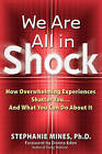 We are All in Shock: How Overwhelming Experiences Shatter You and What You Can Do About it by Stephanie Mines (Paperback, 2003)