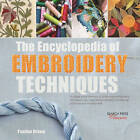 The Encyclopedia of Embroidery Techniques: A Unique Visual Directory of All the Major Embroidery Techniques, Plus Inspirational Examples of Traditional and Innovative Finished Work by Pauline Brown (Paperback, 2016)