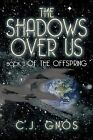 The Shadows Over Us: Book 3 of the Offspring Book 3 of the Offspring by C J Gnos (Paperback / softback, 2013)