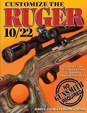 Customize the Ruger 10/22: Do-it-yourself Guide to Upgrading .22 by House