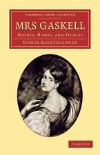 Cambridge Library Collection - Literary Studies: Mrs Gaskell : Haunts, Homes,...