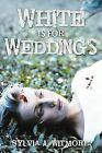 White Is For Weddings by Sylvia Witmore (Paperback, 2011)