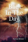Back In The Day by Aaron Briese (Paperback, 2007)