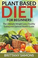 Plant Based Diet for Beginners : The Ultimate Weight Loss, Healthy Eating and...