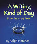 A Writing Kind of Day: Poems for Young Poets by Ralph Fletcher (Paperback / softback, 2005)