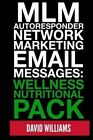 MLM Autoresponder Network Marketing Email Messages: Wellness Nutritional Pack by Dr David Williams (Paperback / softback, 2013)