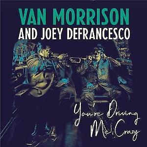 VAN-MORRISON-AND-JOEY-DEFRANCESCO-You-039-re-Driving-Me-Crazy-CD-BRAND-NEW-Gatefold
