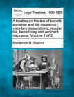 A Treatise on the Law of Benefit Societies and Life Insurance: Voluntary Associations, Regular Life, Beneficiary and Accident Insurance. Volume 1 of by Frederick Hampden Bacon (Paperback / softback, 2010)