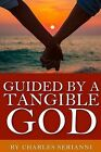 Guided by a Tangible God by MR Charles P Serianni (Paperback / softback, 2015)