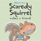 Scaredy Squirrel Makes a Friend by Melanie Watt (Hardback, 2011)